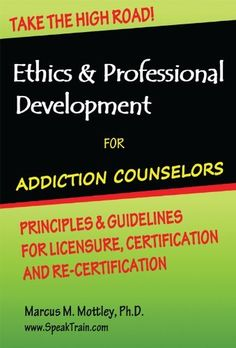 Ethics & Professional Development for Addiction Counselors: Principles, Guidelines & Issues for Training, Licensing, Certification and Re-Certification by Marcus Mottley, http://www.amazon.com/dp/B007PVBNM6/ref=cm_sw_r_pi_dp_nsw3sb0BSSVH1