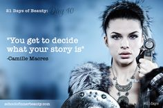 """""""You get to decide what your story is"""" ~ Camille Macres #21days. http://www.schoolofinnerbeauty.com/"""