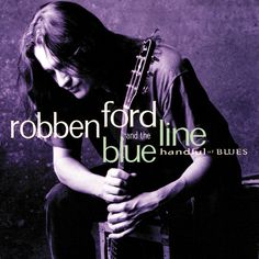 """"""" Handful Of Blues"""" by Robben Ford & The Blue Line"""