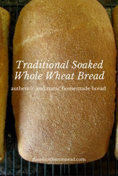 Traditional Soaked Whole Wheat Bread  www.theelliotthomestead.com
