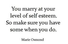 I must be very self confident since I married the greatest guy ever :)