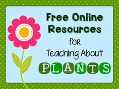 Blog post that has a list of online links to use when teaching parts of a plant, plant life cycle, etc.
