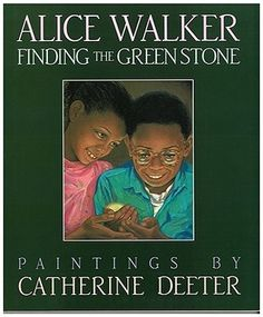 Finding the Green Stone, by Alice Walker, paintings by Catherine Deeter Used Books, Books To Read, Alice Walker, Images Google, Children's Literature, Green Stone, Childrens Books, Bright Green, Behavior