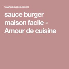 sauce burger maison facile - Amour de cuisine