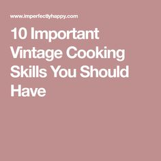 10 Important Vintage Cooking Skills You Should Have