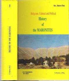 Religious, Cultural and Political History of the Maronites - Butros   Dau - Lebanon: Dau, 1984. Hardcover. 412 illustrations; 25 maps. History of the Maronites, both of the religion, the Syriac Maronite Church of Antioch, an Eastern Catholic Church, and of the ethnicity, a Syriac Aramean Christian ethnoreligious group centered in Mount Lebanon.