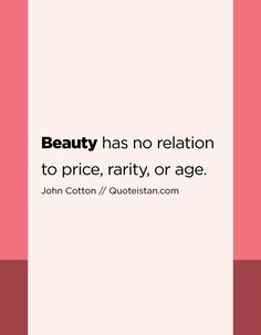 #Beauty has no relation to price rarity or #age. http://www.quoteistan.com/2017/03/beauty-has-no-relation-to-price-rarity.html
