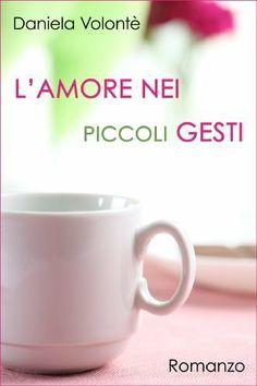 Nuovo eBook: L'amore nei piccoli gesti di Daniela Volontè. http://www.amazon.it/dp/B00HUD1OW8/ref=cm_sw_r_pi_dp_Voo1sb1FZVHE9