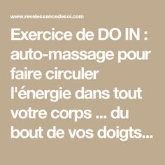 Exercice de DO IN : auto-massage pour faire circuler l'énergie dans tout votre corps ... du bout de vos doigts! - revelessencedesoi.com