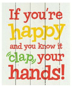 If your happy and you know it clap your hands...