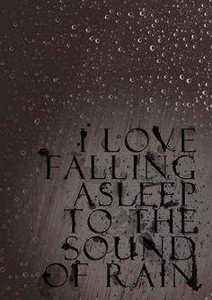 I love falling asleep to the sound of rain..