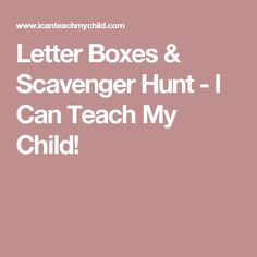 Letter Boxes & Scavenger Hunt - I Can Teach My Child!
