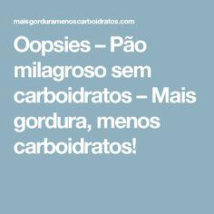 Oopsies – Pão milagroso sem carboidratos – Mais gordura, menos carboidratos!