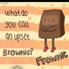 Brownie #memes #jokes #sillyjokes Lame Jokes, Work Jokes, Puns Jokes, Jokes And Riddles, Funny Jokes For Kids, Funny Puns, Kid Jokes, Food Puns, Memes