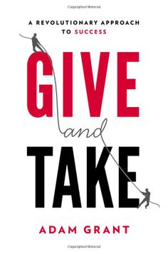 Give and Take: A Revolutionary Approach to Success by Adam Grant: In addition to hard work, talent, and luck, highly successful people need the ability to connect with others... #Books #Business #Leadership