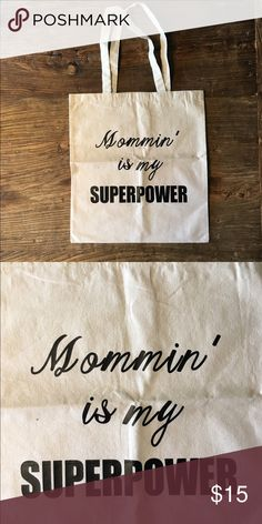 "Canvas Tote Bag Mom Life Mommin' is my Superpower. New canvas bag (without tags) with vinyl heat pressed quote ""Mommin' is my Superpower"" for all those hard working moms! Super cute. Bag measures 15.75 inches high and 14.5 inches wide.  *****CUSTOM ORDERS AVAILABLE, PRICED INDIVIDUALLY. Boutique Bags Totes"