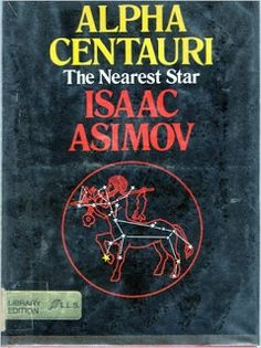 """Alpha Centauri: The Nearest Star by Isaac Asimov - In this informative book, Isaac Asimov discusses the stars """"of our neighborhood"""" and in particular the third brightest and the nearest—Alpha Centauri. Isaac Asimov, Alpha Centauri, The Neighbourhood, Stars, Book Covers, Third, Books, Libros, Science"""