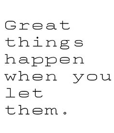 great things happen when you let them +++For more quotes on #inspiration and #motivation, visit http://www.quotesarelife.com/