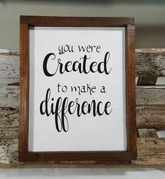 You Were Created To Make A Difference Framed Wood Sign