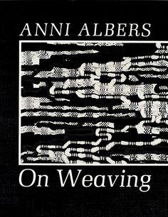 Anni Albers, 1965, On Weaving, Wesleyan University Press, 1979