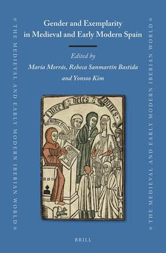 Gender and exemplarity in Medieval and Early Modern Spain Morrás Ruiz-Falcó, María (1962-), ed. lit.; Sanmartín Bastida, Rebeca, ed. lit.; Kim, Yonsoo Leiden ; Boston : Brill, 2020 Leiden, Medieval, Spain, Modern, Boston, Books, Literatura, Art, Trendy Tree