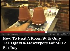 How To Heat A Room Using Just Tea Lights & Flowerpots For $0.12 Per Day I need to try this