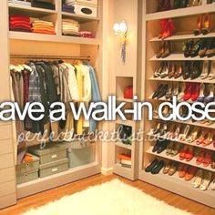 Bucket List: have a walk-in closet ... I have had some before but not an AMAZING one like this!