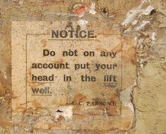 """Notice. Do not on nay account put your head in the lift well."" - Wise suggestion."