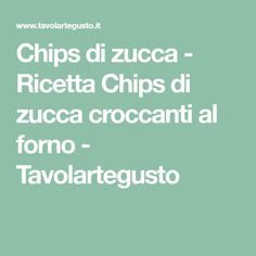 Chips di zucca - Ricetta Chips di zucca croccanti al forno - Tavolartegusto