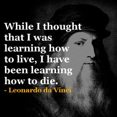 I absolutely agree. It's rather morbid to think about, but nonetheless true. Daily Inspiration Quotes, Great Quotes, Me Quotes, Motivational Quotes, Inspirational Quotes, Famous Quotes, Da Vinci Quotes, Legend Quotes, Reiki