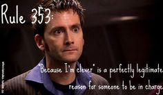 "Doctor Who Rule 353: ""Because I'm clever"" is a perfectly legitimate reason for someone to be in charge <3"