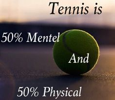 This is sooooo true! The mental part of tennis is just as hard as the physical part