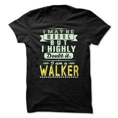 I May Be Wrong ...But I Highly Doubt It Im WALKER - Awesome Shirt !!!