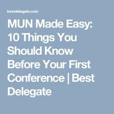 MUN Made Easy: 10 Things You Should Know Before Your First Conference | Best Delegate