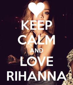 keep calm rihanna | KEEP CALM AND LOVE RIHANNA - KEEP CALM AND CARRY ON Image Generator ...