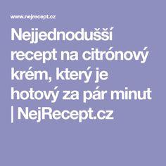 Nejjednodušší recept na citrónový krém, který je hotový za pár minut | NejRecept.cz
