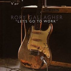 Rory Gallagher - Let's Got To Work.