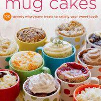 Mug Cakes: 100 Speedy Microwave Treats to Satisfy Your Sweet Tooth (Paperback) | Overstock.com