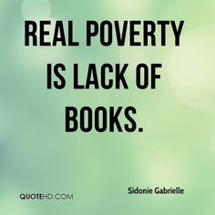 """Real poverty is lack of books."""