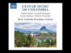 José Antonio Escobar: Guitar Music of Colombia (Mejía, Montaña, Saboya, González) - YouTube
