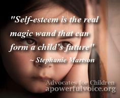"""Self-esteem is the real magic wand that can form a child's future.""  ~ Stephanie Martson"
