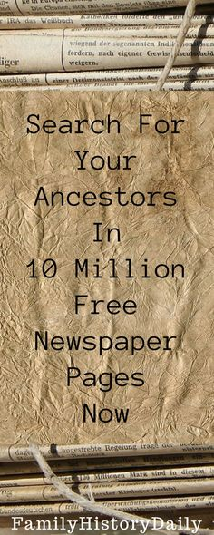 Free Genealogy Resources: Search for your ancestors in these 10 million free newspaper pages now.