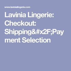 Lavinia Lingerie: Checkout: Shipping/Payment Selection