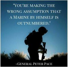 We may be out numbered, but we are never out gunned. Once A Marine, Marine Mom, Us Marine Corps, Military Quotes, Military Life, Military Humor, Marine Quotes, Usmc Quotes, Warrior Spirit