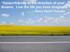 Go confidently in the direction of your #dreams.  Live the life you have #imagined...