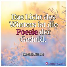 Das Licht des Winters ist die Poesie der Geduld. (Monika Minder) #sprüche #winter #licht #poesie Body And Soul, Motivation, German, Quotes, Patience Quotes, Proverbs Quotes, Quote Family, Deutsch