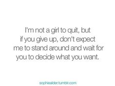 I'm not a girl to qiut...