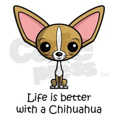 I love my chihuahua, Boo.  She is my little buddy, companion, confidant... She brightens my world.