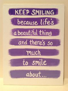 Canvas Quote: keep smiling because life's a beautiful thing and there's so much to smile about