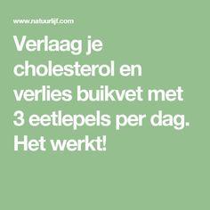Verlaag je cholesterol en verlies buikvet met 3 eetlepels per dag. Het werkt!